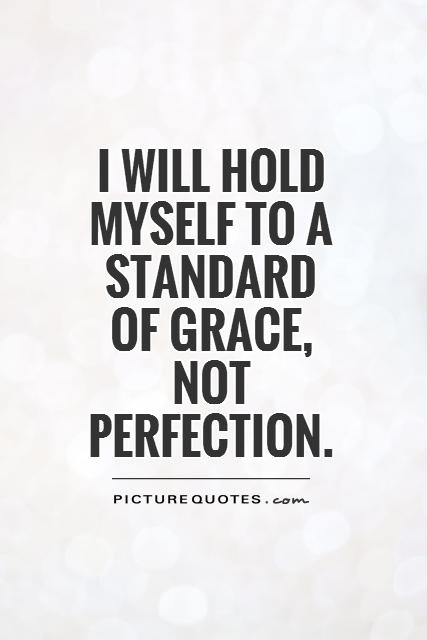 i-will-hold-myself-to-a-standard-of-grace-not-perfection-quote-1